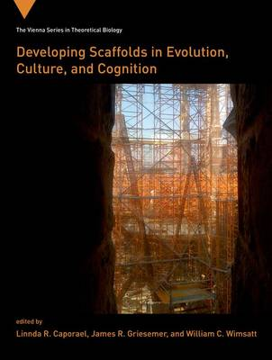 Developing Scaffolds in Evolution, Culture, and Cognition - Vienna Series in Theoretical Biology (Hardback)