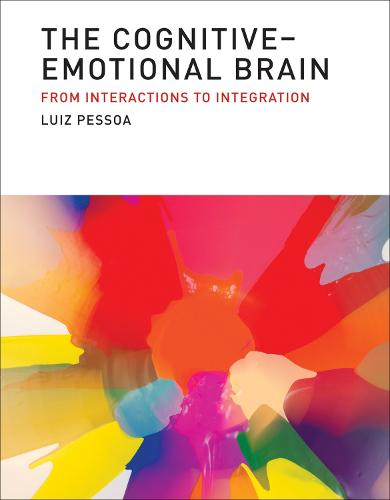 The Cognitive-Emotional Brain: From Interactions to Integration - The MIT Press (Hardback)