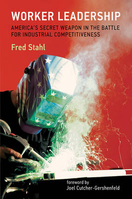 Worker Leadership: America's Secret Weapon in the Battle for Industrial Competitiveness - The MIT Press (Hardback)
