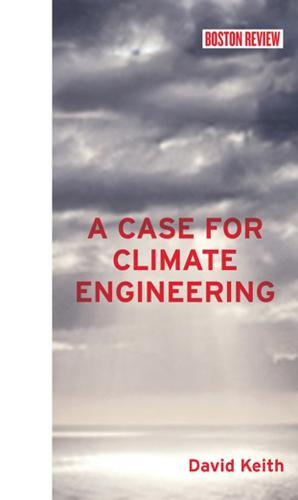 A Case for Climate Engineering - The MIT Press (Hardback)