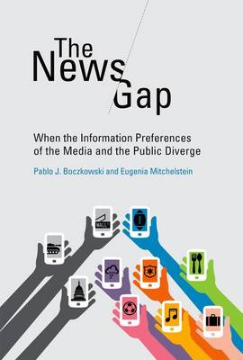 The News Gap: When the Information Preferences of the Media and the Public Diverge - The MIT Press (Hardback)