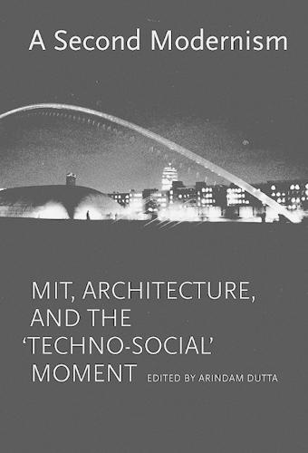 A Second Modernism: MIT, Architecture, and the 'Techno-Social' Moment - The MIT Press (Hardback)