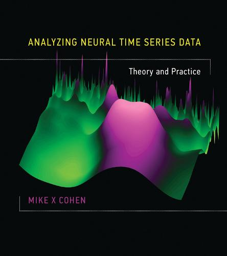 Analyzing Neural Time Series Data: Theory and Practice (Hardback)