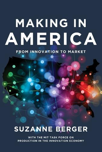 Making in America: From Innovation to Market - The MIT Press (Hardback)