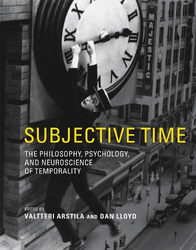 Subjective Time: The Philosophy, Psychology, and Neuroscience of Temporality - The MIT Press (Hardback)