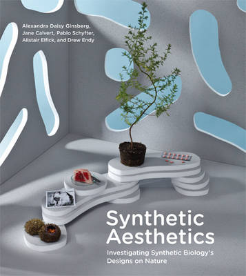 Synthetic Aesthetics: Investigating Synthetic Biology's Designs on Nature - The MIT Press (Hardback)