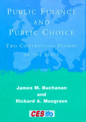 Public Finance and Public Choice: Two Contrasting Visions of the State - CESifo Seminar Series (Hardback)