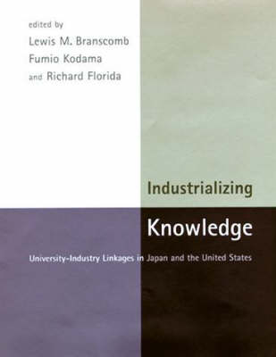 Industrializing Knowledge: University-Industry Linkages in Japan and the United States - MIT Press (Hardback)
