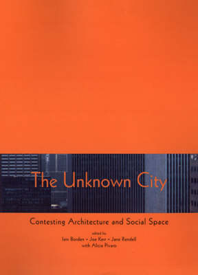 The Unknown City: Contesting Architecture and Social Space - The MIT Press (Hardback)