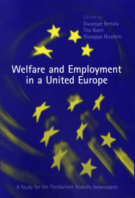 Welfare and Employment in a United Europe: A Study for the Fondazione Rdolofo Debenedetti - The MIT Press (Hardback)