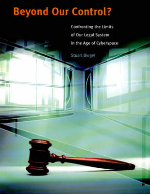 Beyond Our Control?: Confronting the Limits of Our Legal System in the Age of Cyberspace (Hardback)