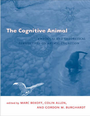 The Cognitive Animal: Empirical and Theoretical Perspectives on Animal Cognition (Hardback)