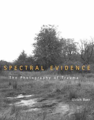 Spectral Evidence: The Photography of Trauma (Hardback)
