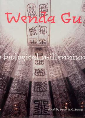 Wenda Gu: Art from Middle Kingdom to Biological Millennium - The MIT Press (Hardback)