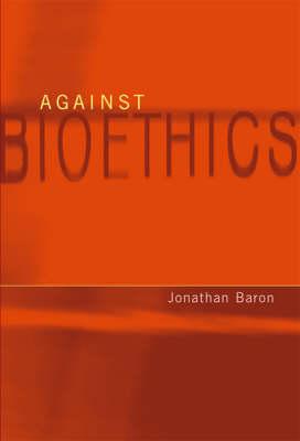 Against Bioethics - Basic Bioethics (Hardback)