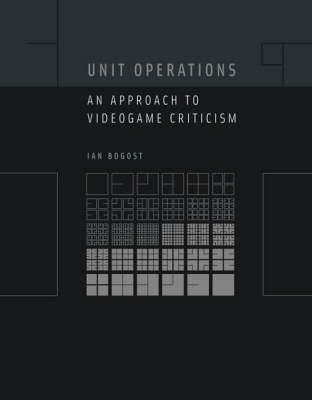 Unit Operations: An Approach to Videogame Criticism - Unit Operations (Hardback)