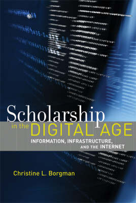 Scholarship in the Digital Age: Information, Infrastructure, and the Internet - The MIT Press (Hardback)