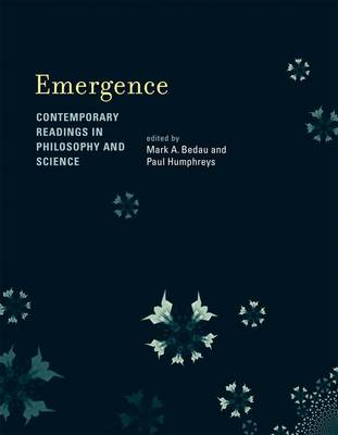 Emergence: Contemporary Readings in Philosophy and Science - A Bradford Book (Hardback)