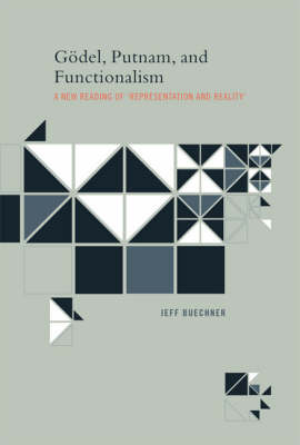 Goedel, Putnam, and Functionalism: A New Reading of 'Representation and Reality' - Goedel, Putnam, and Functionalism (Hardback)
