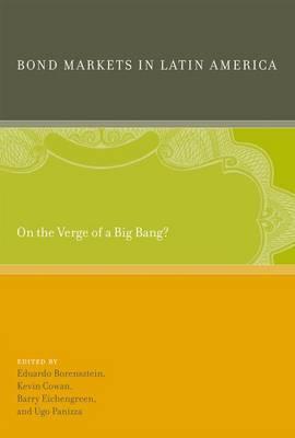 Bond Markets in Latin America: On the Verge of a Big Bang? - The MIT Press (Hardback)
