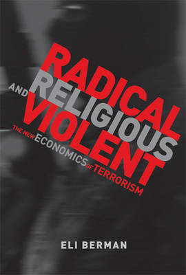 Radical, Religious, and Violent: The New Economics of Terrorism - Radical, Religious, and Violent (Hardback)