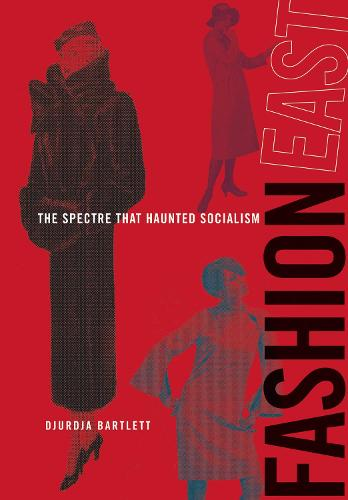 FashionEast: The Spectre that Haunted Socialism - The MIT Press (Hardback)