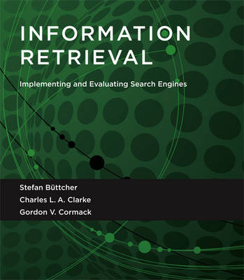 Information Retrieval: Implementing and Evaluating Search Engines - The MIT Press (Hardback)