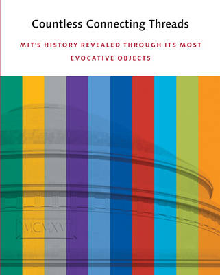 Countless Connecting Threads: MIT's History Revealed Through Its Most Evocative Objects (Hardback)