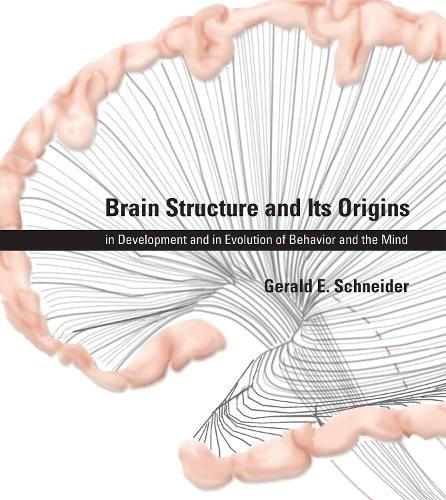 Brain Structure and Its Origins: in Development and in Evolution of Behavior and the Mind - The MIT Press (Hardback)