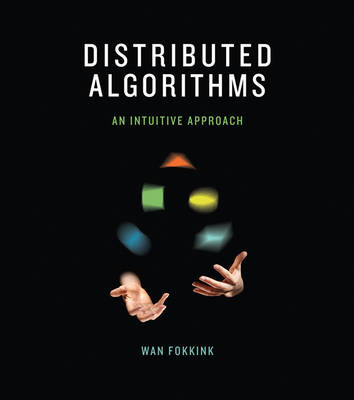 Distributed Algorithms: An Intuitive Approach - The MIT Press (Hardback)