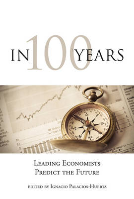 In 100 Years: Leading Economists Predict the Future - The MIT Press (Hardback)