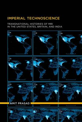 Imperial Technoscience: Transnational Histories of MRI in the United States, Britain, and India - Inside Technology (Hardback)
