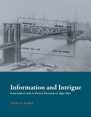 Information and Intrigue: From Index Cards to Dewey Decimals to Alger Hiss - History and Foundations of Information Science (Hardback)