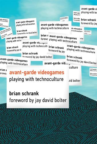 Avant-garde Videogames: Playing with Technoculture - The MIT Press (Hardback)
