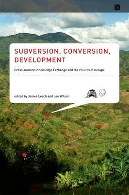 Subversion, Conversion, Development: Cross-Cultural Knowledge Exchange and the Politics of Design - Infrastructures (Hardback)