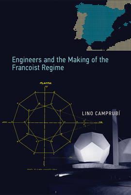 Engineers and the Making of the Francoist Regime (Hardback)