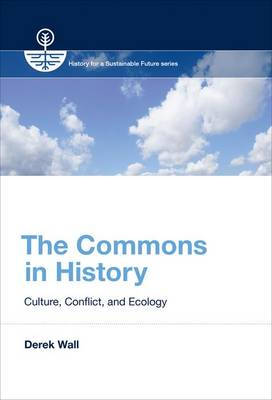 The Commons in History: Culture, Conflict, and Ecology - History for a Sustainable Future (Hardback)