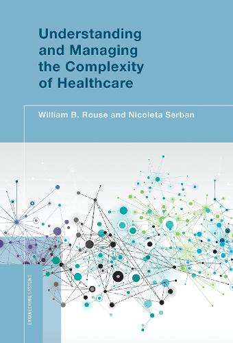 Understanding and Managing the Complexity of Healthcare - Engineering Systems (Hardback)