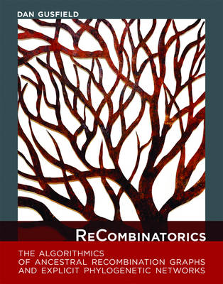 ReCombinatorics: The Algorithmics of Ancestral Recombination Graphs and Explicit Phylogenetic Networks - MIT Press (Hardback)