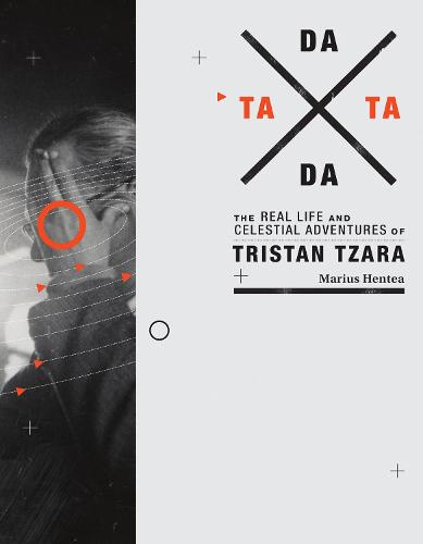 TaTa Dada: The Real Life and Celestial Adventures of Tristan Tzara - The MIT Press (Paperback)