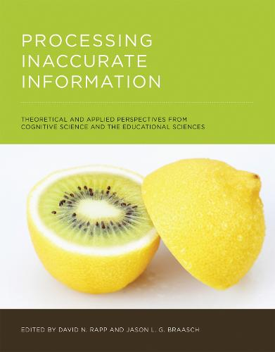 Processing Inaccurate Information: Theoretical and Applied Perspectives from Cognitive Science and the Educational Sciences - MIT Press (Hardback)