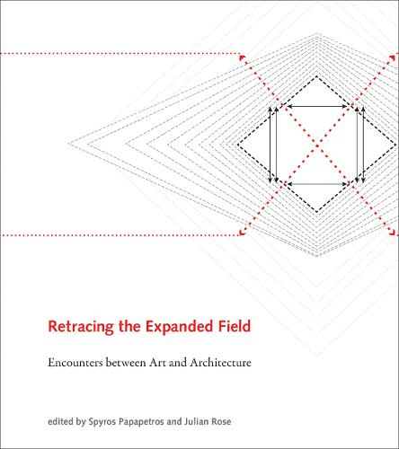 Retracing the Expanded Field: Encounters between Art and Architecture - The MIT Press (Hardback)