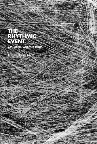 The Rhythmic Event: Art, Media, and the Sonic - Technologies of Lived Abstraction (Hardback)