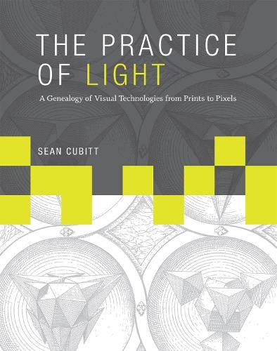 The Practice of Light: A Genealogy of Visual Technologies from Prints to Pixels - Leonardo (Hardback)