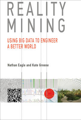 Reality Mining: Using Big Data to Engineer a Better World - The MIT Press (Hardback)