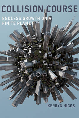 Collision Course: Endless Growth on a Finite Planet - The MIT Press (Hardback)