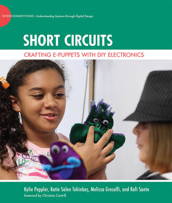 Short Circuits: Crafting e-Puppets with DIY Electronics - The John D. and Catherine T. MacArthur Foundation Series on Digital Media and Learning (Hardback)