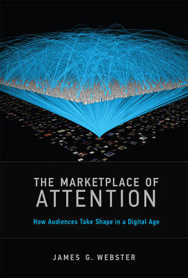 The Marketplace of Attention: How Audiences Take Shape in a Digital Age - The MIT Press (Hardback)