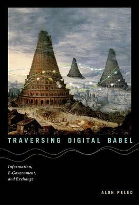 Traversing Digital Babel: Information, E-Government, and Exchange - Information Policy (Hardback)