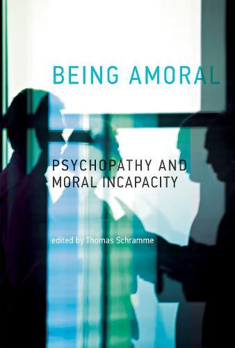 Being Amoral: Psychopathy and Moral Incapacity - Philosophical Psychopathology (Hardback)